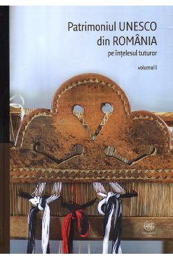 Patrimoniul UNESCO din România pe înțelesul tuturor. Volumul I