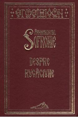 Arhimandritul Sofronie - Despre rugăciune