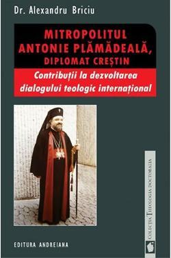 Mitropolitul Antonie Plamadeală, diplomat creştin. Contribuţii la dezvoltarea dialogului teologic internaţional
