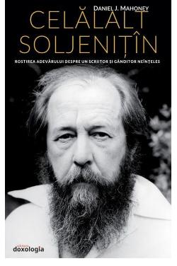 Celălalt Soljeniţîn. Rostirea adevărului despre un scriitor şi gânditor neînţeles
