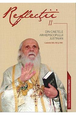 Reflecţii II. Din caietele Arhiepiscopului Justinian. Caietele 184, 185 si 190