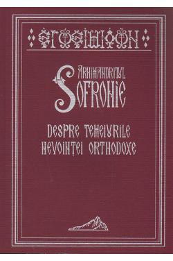 Arhimandritul Sofronie - Despre temeiurile nevoinţei ortodoxe. Ediţia a a treia, revizuită şi adaugită