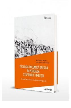 Teologia polemică greacă în perioada stăpânirii turceşti - Contribuția lui Eustratie Argenti